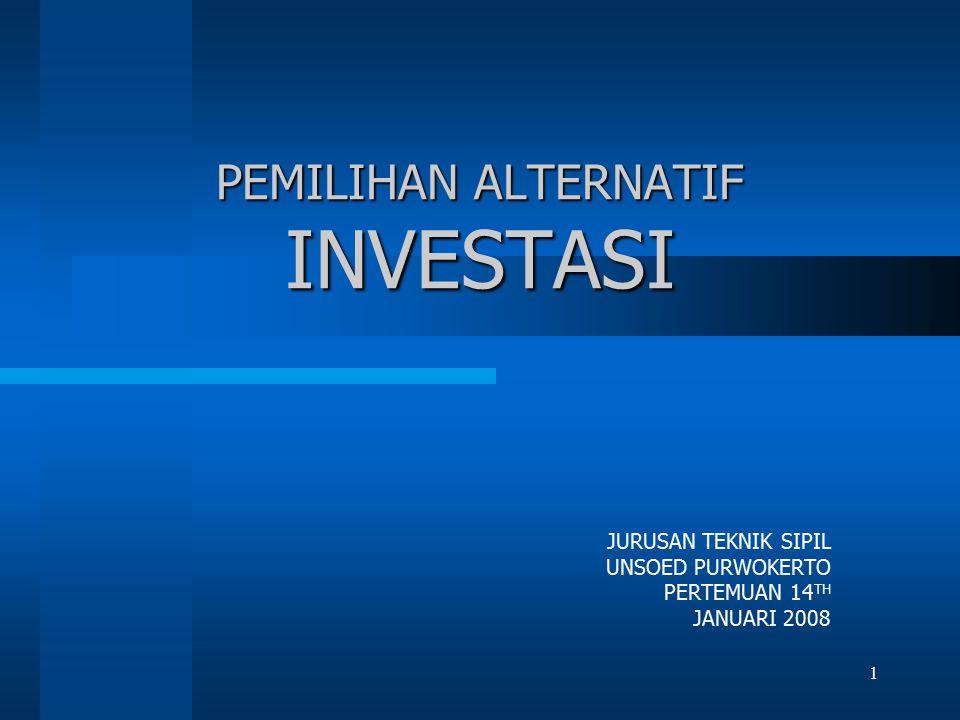 PEMILIHAN ALTERNATIF INVESTASI JURUSAN TEKNIK SIPIL UNSOED PURWOKERTO PERTEMUAN 14 TH JANUARI 2008 1