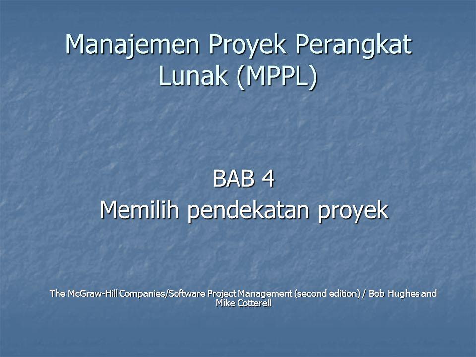 Manajemen Proyek Perangkat Lunak (MPPL) BAB 4 Memilih pendekatan proyek The McGraw-Hill Companies/Software Project Management (second edition) / Bob H