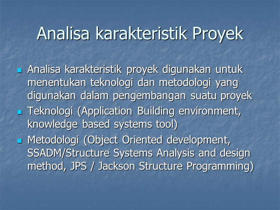 Analisa karakteristik Proyek Analisa karakteristik proyek digunakan untuk menentukan teknologi dan metodologi yang digunakan dalam pengembangan suatu