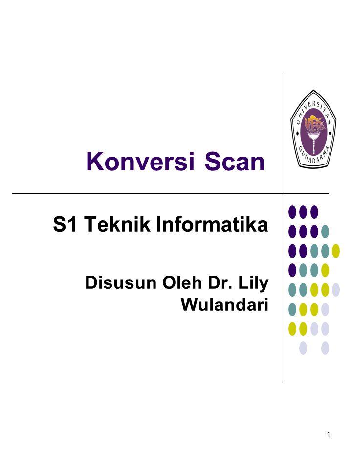 1 Konversi Scan S1 Teknik Informatika Disusun Oleh Dr. Lily Wulandari
