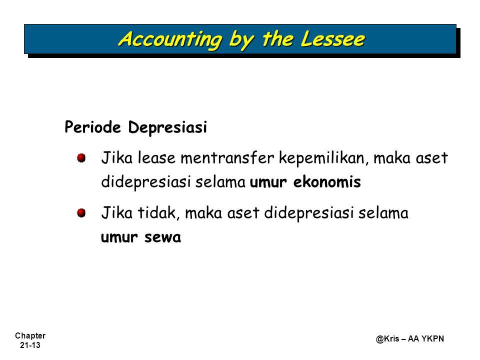 Chapter 21-13 @Kris – AA YKPN Accounting by the Lessee Periode Depresiasi Jika lease mentransfer kepemilikan, maka aset didepresiasi selama umur ekonomis Jika tidak, maka aset didepresiasi selama umur sewa