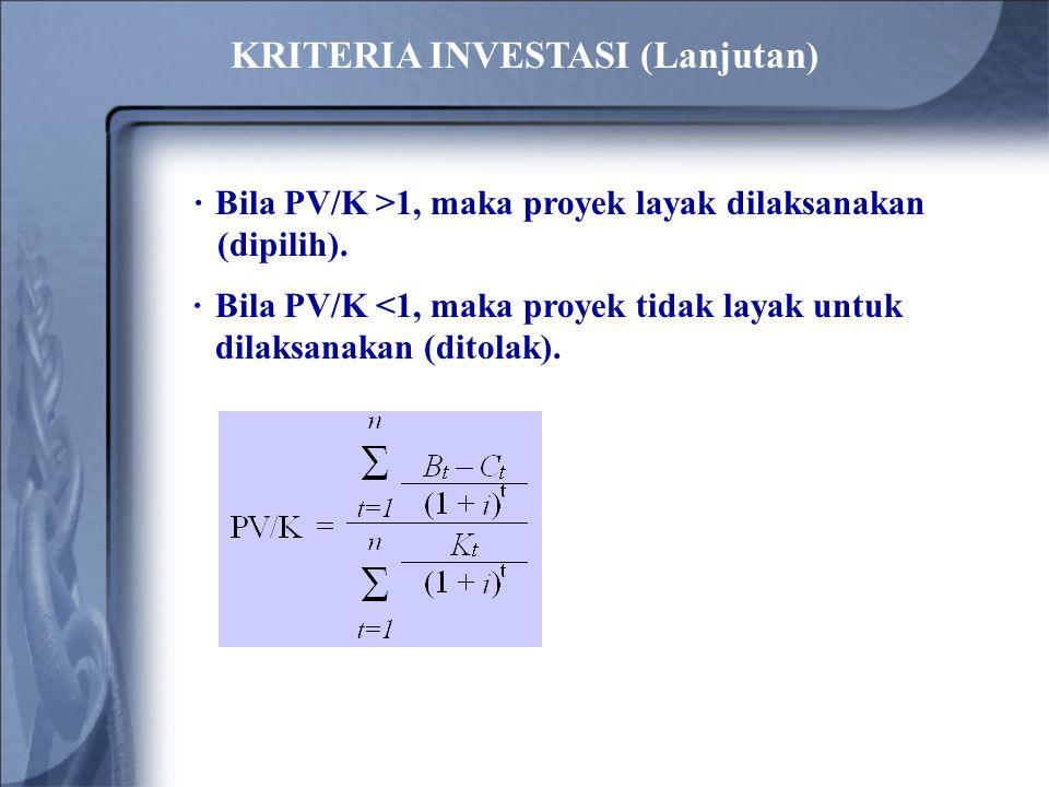 ·Bila PV/K >1, maka proyek layak dilaksanakan (dipilih). · Bila PV/K <1, maka proyek tidak layak untuk dilaksanakan (ditolak). KRITERIA INVESTASI (Lan