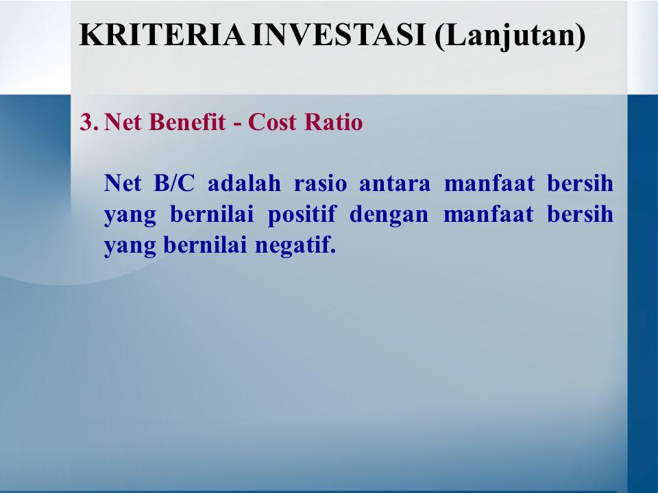 3.Net Benefit - Cost Ratio Net B/C adalah rasio antara manfaat bersih yang bernilai positif dengan manfaat bersih yang bernilai negatif. KRITERIA INVE