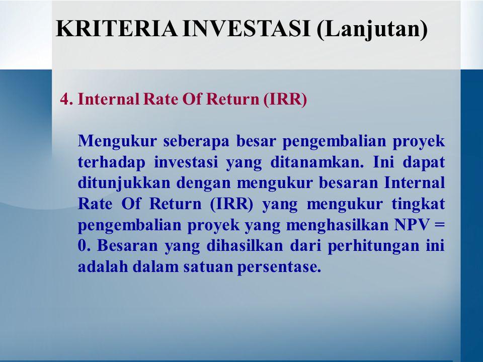 4.Internal Rate Of Return (IRR) Mengukur seberapa besar pengembalian proyek terhadap investasi yang ditanamkan. Ini dapat ditunjukkan dengan mengukur
