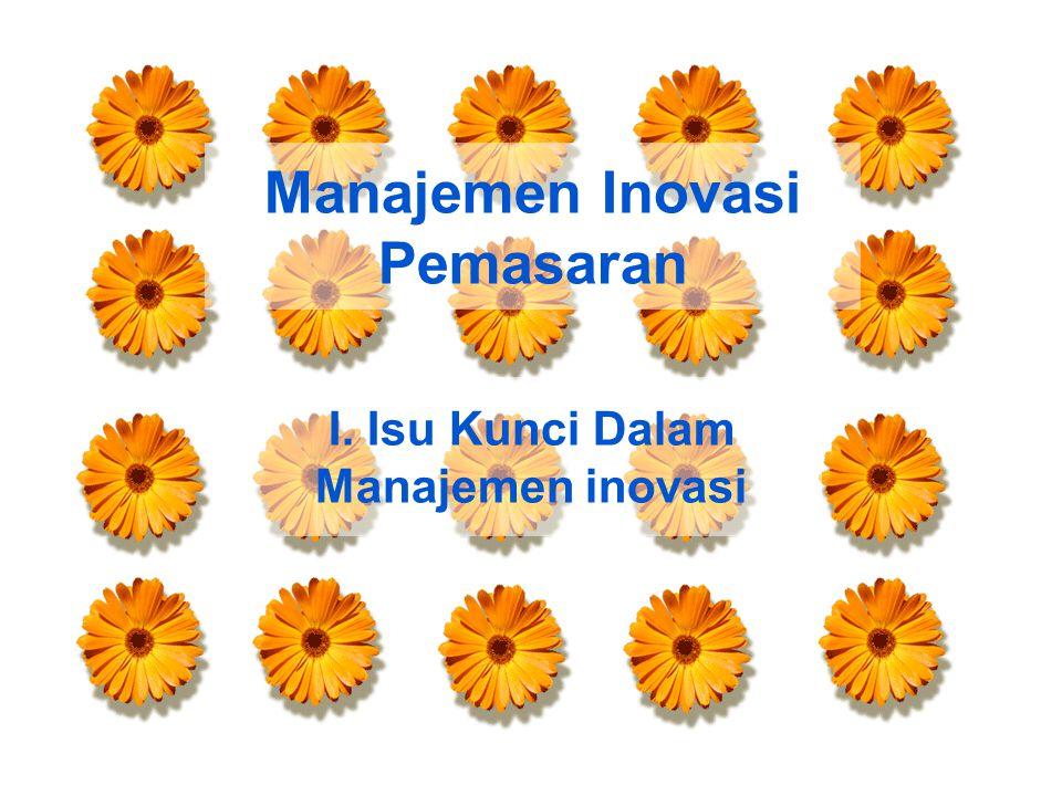 Manajemen Inovasi Pemasaran I. Isu Kunci Dalam Manajemen inovasi