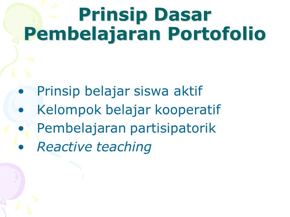 Prinsip Dasar Pembelajaran Portofolio Prinsip belajar siswa aktif Kelompok belajar kooperatif Pembelajaran partisipatorik Reactive teaching