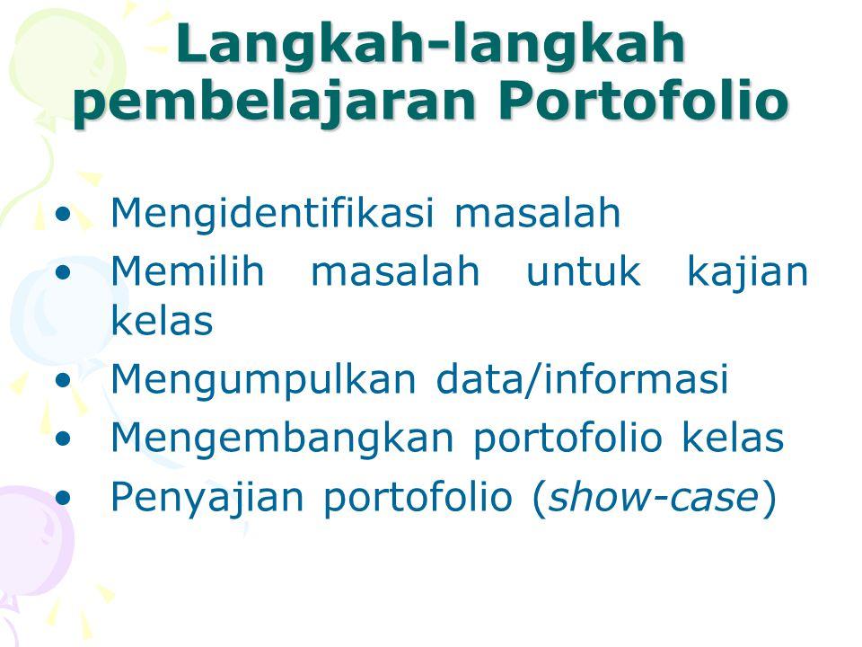 Langkah-langkah pembelajaran Portofolio Mengidentifikasi masalah Memilih masalah untuk kajian kelas Mengumpulkan data/informasi Mengembangkan portofolio kelas Penyajian portofolio (show-case)