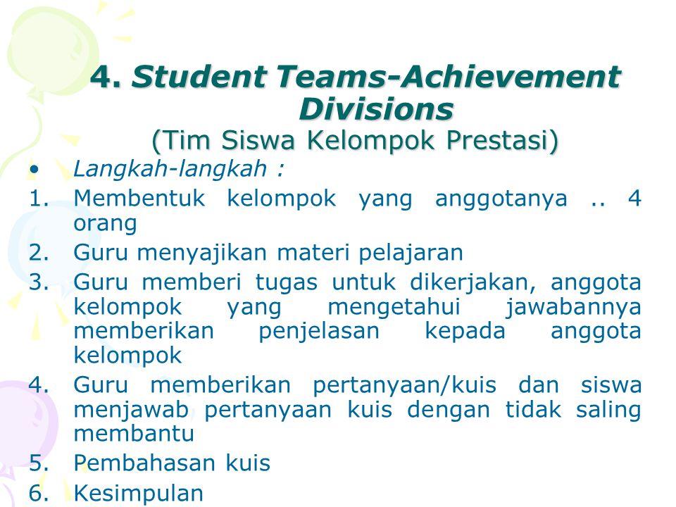 4. Student Teams-Achievement Divisions (Tim Siswa Kelompok Prestasi) Langkah-langkah : 1.Membentuk kelompok yang anggotanya.. 4 orang 2.Guru menyajika