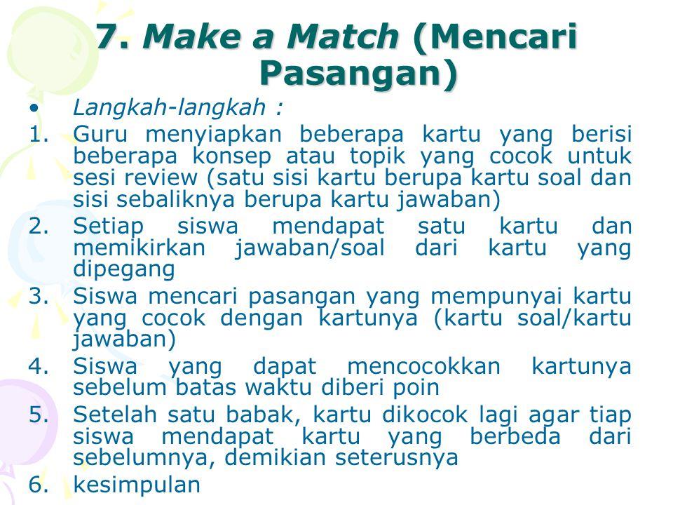 7. Make a Match (Mencari Pasangan) Langkah-langkah : 1.Guru menyiapkan beberapa kartu yang berisi beberapa konsep atau topik yang cocok untuk sesi rev