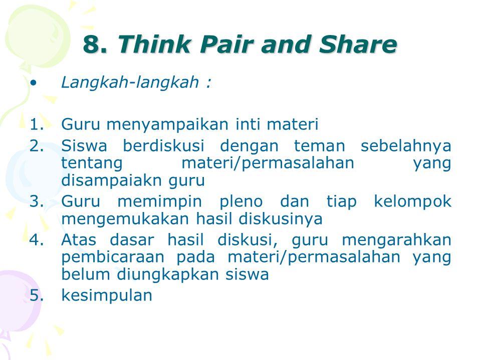 8. Think Pair and Share Langkah-langkah : 1.Guru menyampaikan inti materi 2.Siswa berdiskusi dengan teman sebelahnya tentang materi/permasalahan yang