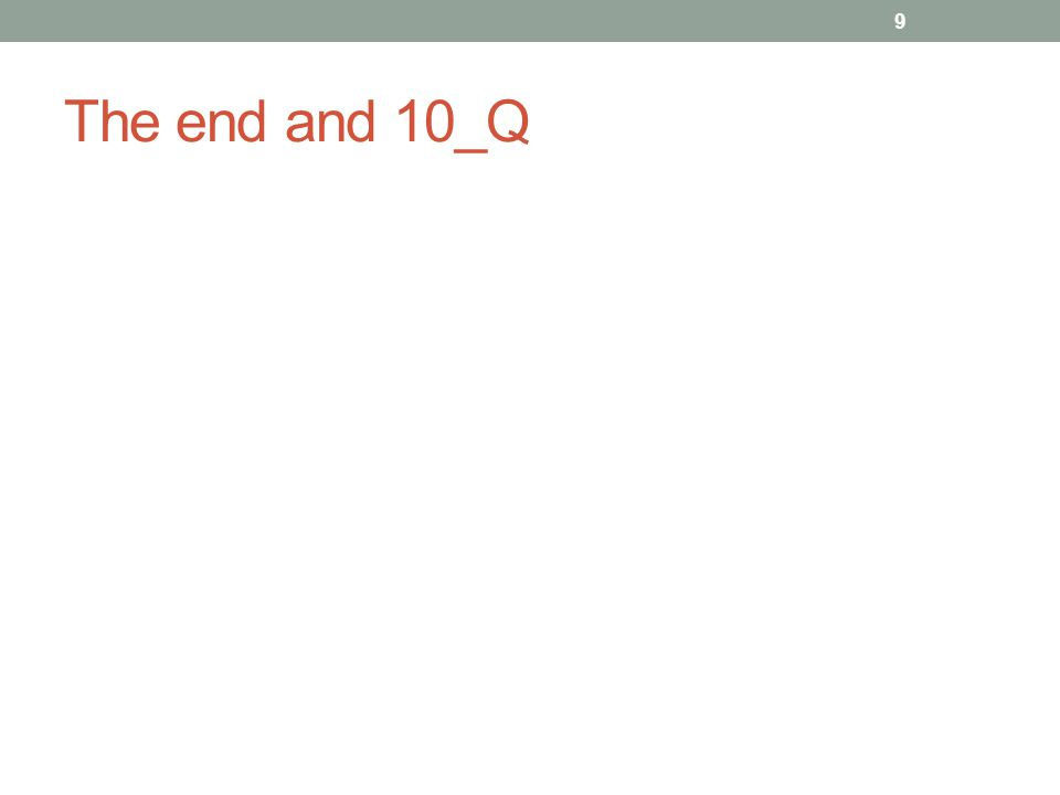 The end and 10_Q 9