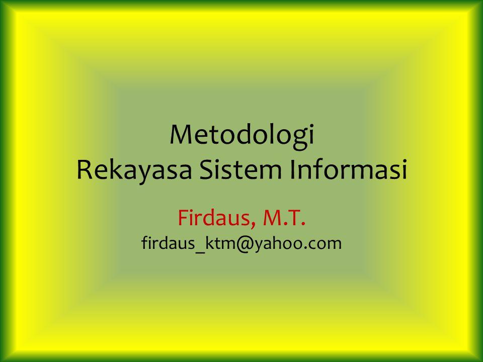 Metodologi Rekayasa Sistem Informasi Firdaus, M.T. firdaus_ktm@yahoo.com