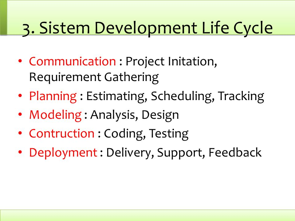 3. Sistem Development Life Cycle Communication : Project Initation, Requirement Gathering Planning : Estimating, Scheduling, Tracking Modeling : Analy