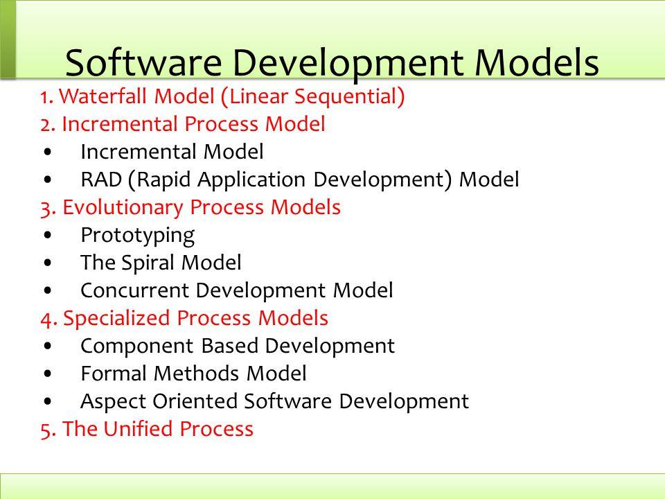 Software Development Models 1. Waterfall Model (Linear Sequential) 2. Incremental Process Model Incremental Model RAD (Rapid Application Development)