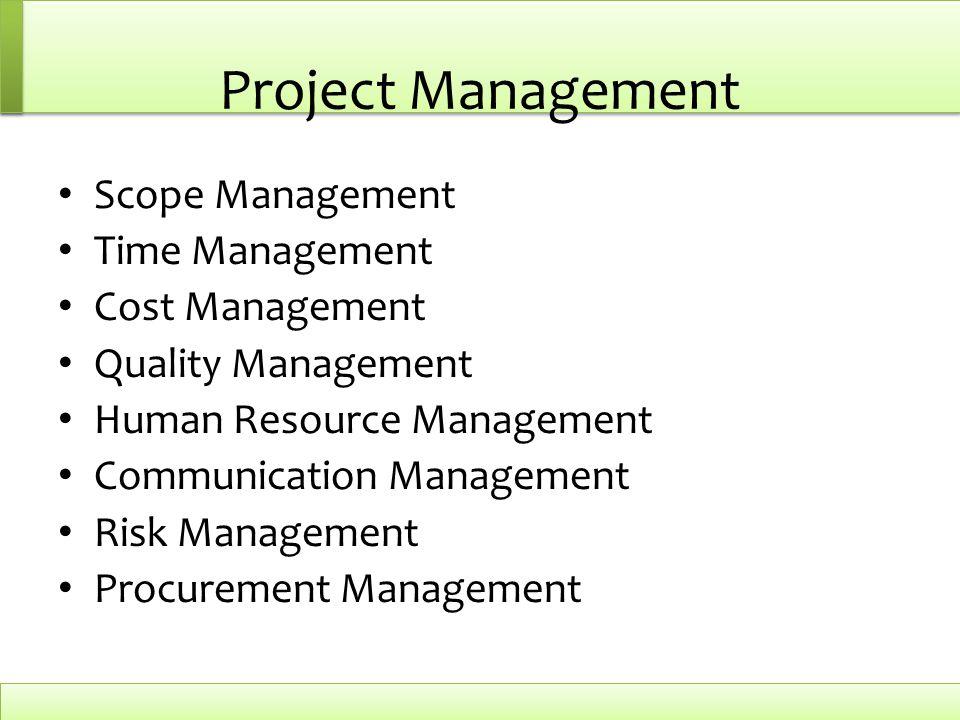 Project Management Scope Management Time Management Cost Management Quality Management Human Resource Management Communication Management Risk Management Procurement Management