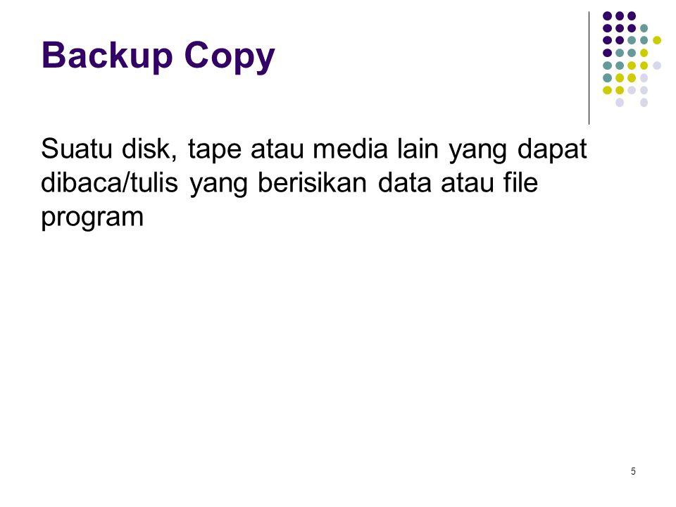 Backup Copy Suatu disk, tape atau media lain yang dapat dibaca/tulis yang berisikan data atau file program 5