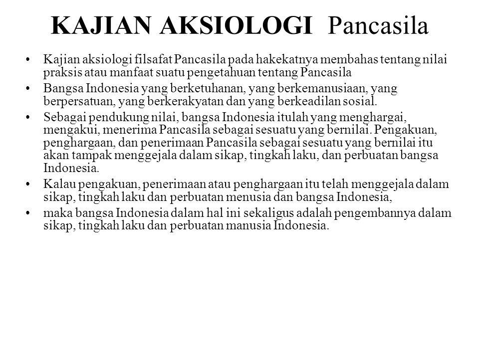KAJIAN AKSIOLOGI Pancasila Kajian aksiologi filsafat Pancasila pada hakekatnya membahas tentang nilai praksis atau manfaat suatu pengetahuan tentang P