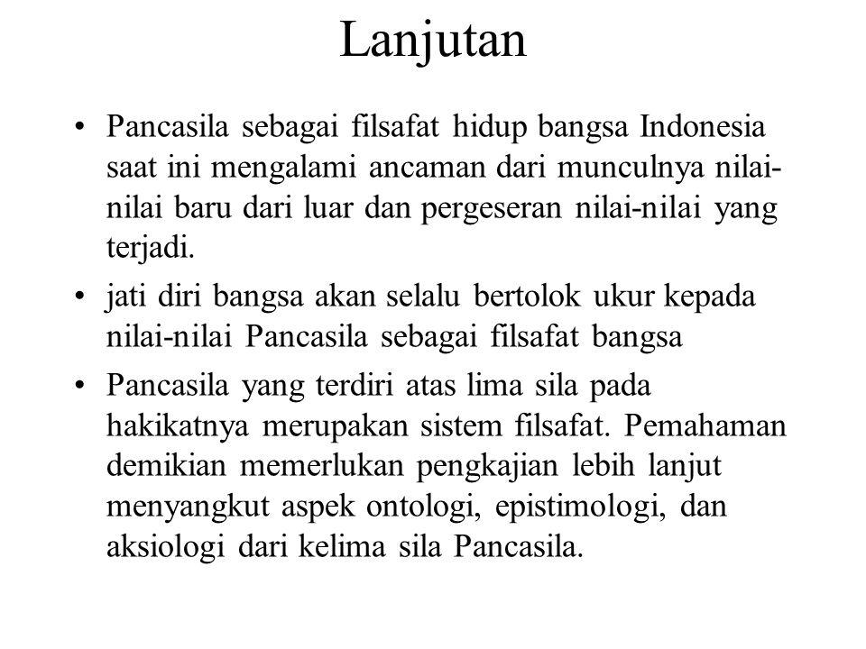 Lanjutan Pancasila sebagai filsafat hidup bangsa Indonesia saat ini mengalami ancaman dari munculnya nilai- nilai baru dari luar dan pergeseran nilai-