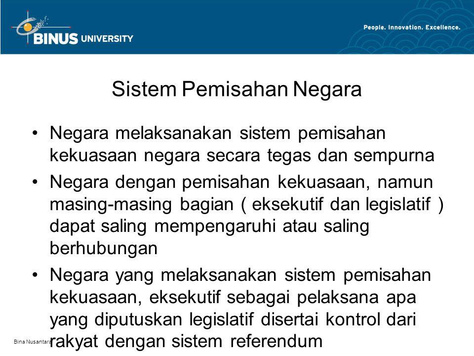 Bina Nusantara Sistem Pemisahan Negara Negara melaksanakan sistem pemisahan kekuasaan negara secara tegas dan sempurna Negara dengan pemisahan kekuasa