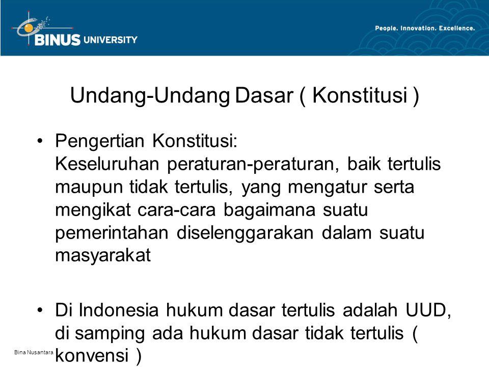 Bina Nusantara Undang-Undang Dasar ( Konstitusi ) Pengertian Konstitusi: Keseluruhan peraturan-peraturan, baik tertulis maupun tidak tertulis, yang me