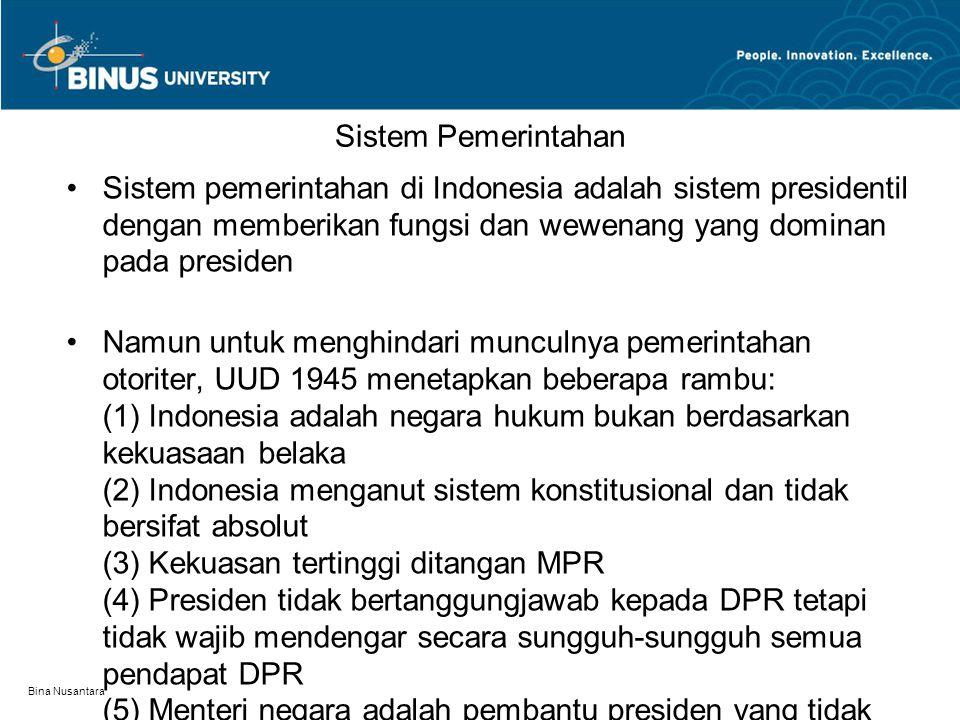 Bina Nusantara Sistem Pemerintahan Sistem pemerintahan di Indonesia adalah sistem presidentil dengan memberikan fungsi dan wewenang yang dominan pada