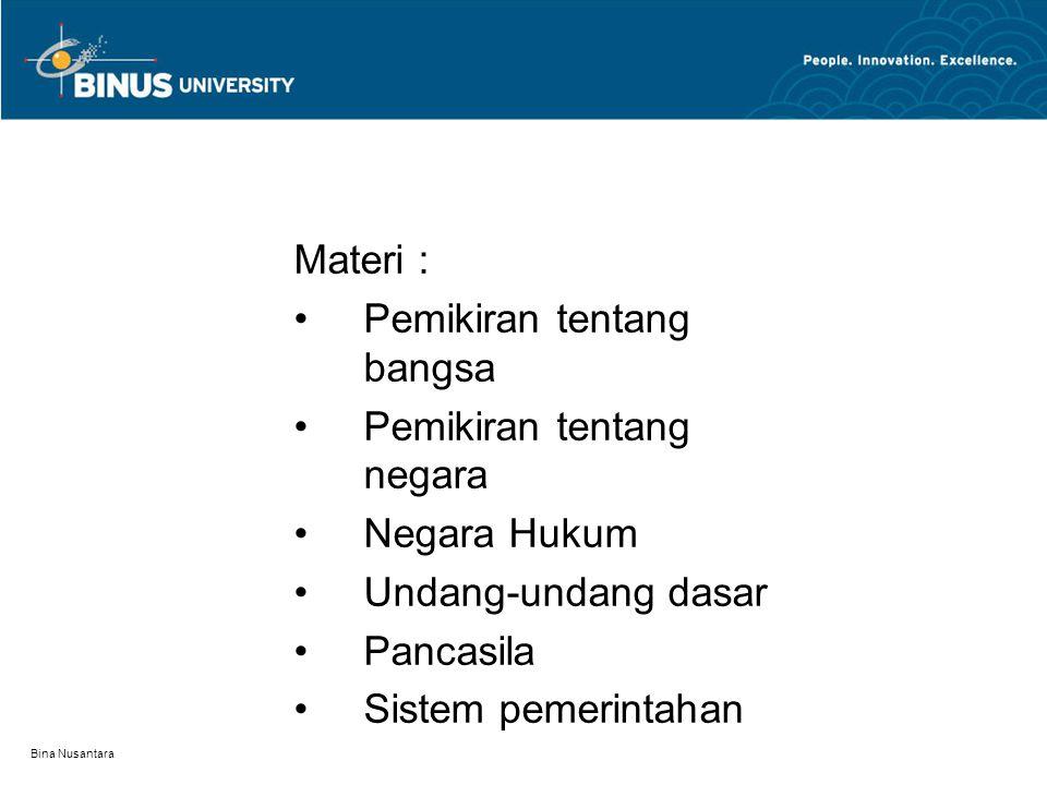 Bina Nusantara Materi : Pemikiran tentang bangsa Pemikiran tentang negara Negara Hukum Undang-undang dasar Pancasila Sistem pemerintahan