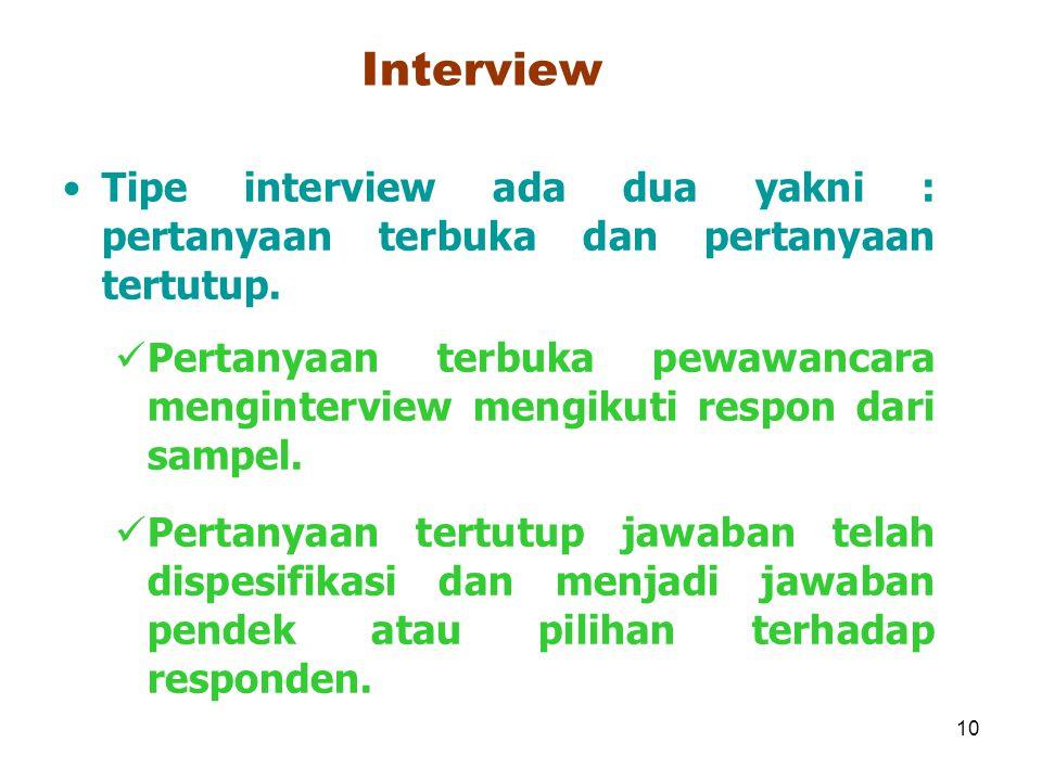 10 Interview Tipe interview ada dua yakni : pertanyaan terbuka dan pertanyaan tertutup. Pertanyaan terbuka pewawancara menginterview mengikuti respon