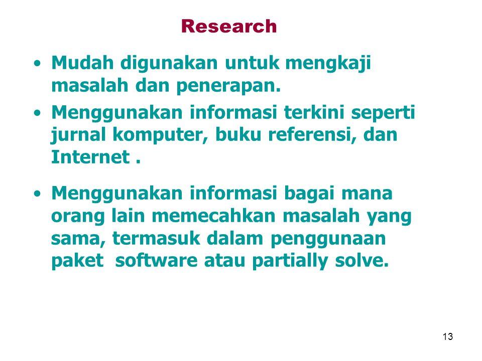 13 Research Mudah digunakan untuk mengkaji masalah dan penerapan. Menggunakan informasi terkini seperti jurnal komputer, buku referensi, dan Internet.