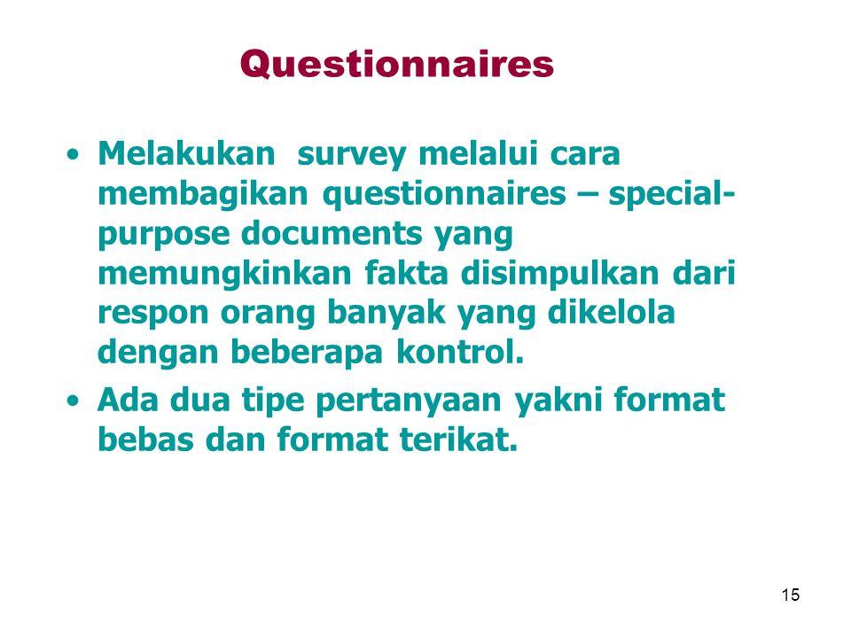 15 Questionnaires Melakukan survey melalui cara membagikan questionnaires – special- purpose documents yang memungkinkan fakta disimpulkan dari respon