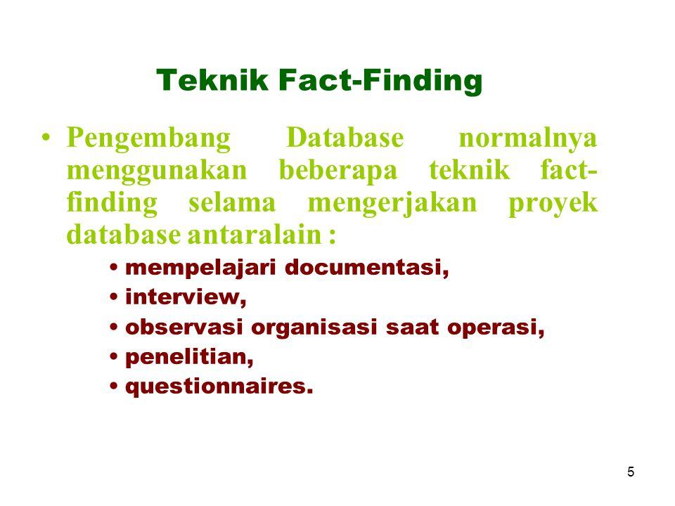 5 Teknik Fact-Finding Pengembang Database normalnya menggunakan beberapa teknik fact- finding selama mengerjakan proyek database antaralain : mempelaj