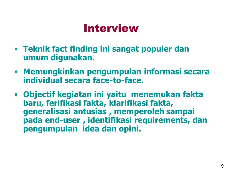 9 Interview Teknik fact finding ini sangat populer dan umum digunakan. Memungkinkan pengumpulan informasi secara individual secara face-to-face. Objec