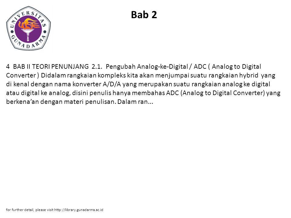 Bab 2 4 BAB II TEORI PENUNJANG 2.1. Pengubah Analog-ke-Digital / ADC ( Analog to Digital Converter ) Didalam rangkaian kompleks kita akan menjumpai su