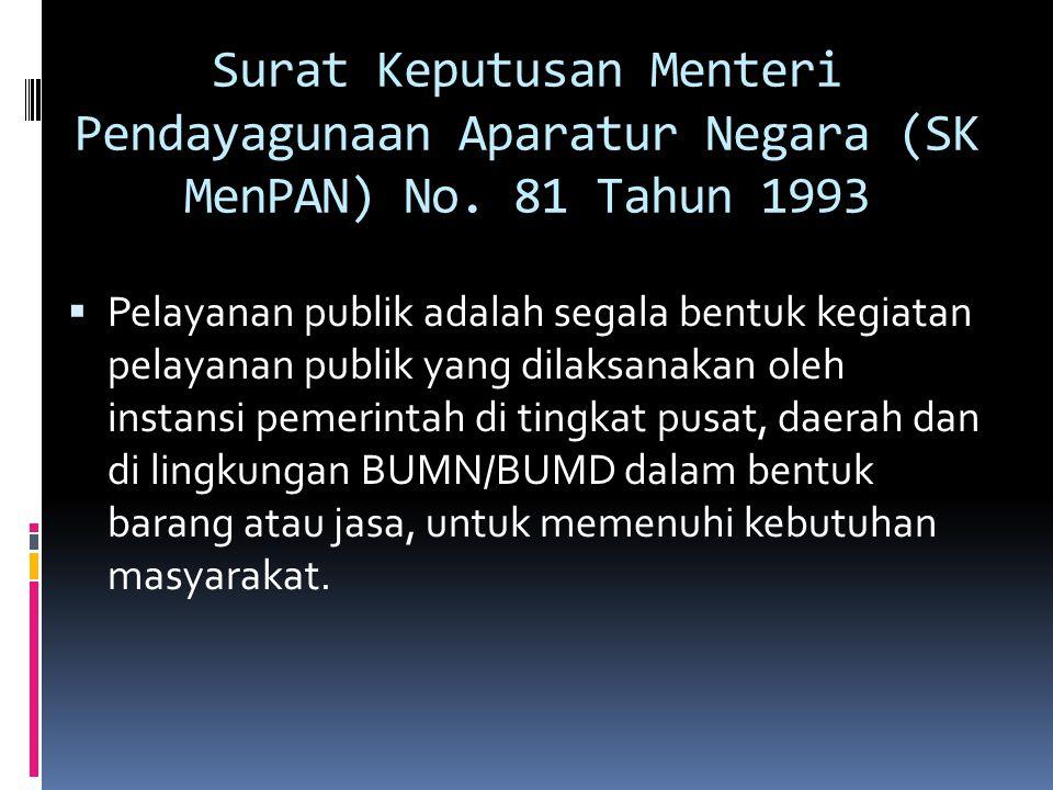 Surat Keputusan Menteri Pendayagunaan Aparatur Negara (SK MenPAN) No. 81 Tahun 1993  Pelayanan publik adalah segala bentuk kegiatan pelayanan publik