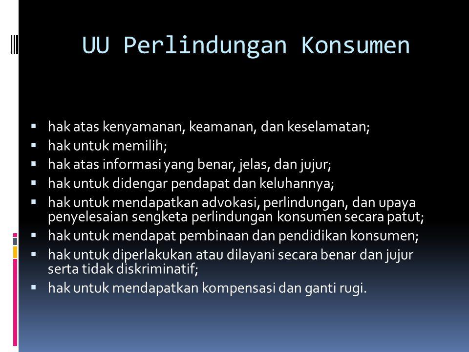UU Perlindungan Konsumen  hak atas kenyamanan, keamanan, dan keselamatan;  hak untuk memilih;  hak atas informasi yang benar, jelas, dan jujur;  h