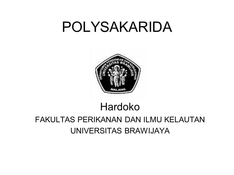 POLYSAKARIDA Hardoko FAKULTAS PERIKANAN DAN ILMU KELAUTAN UNIVERSITAS BRAWIJAYA