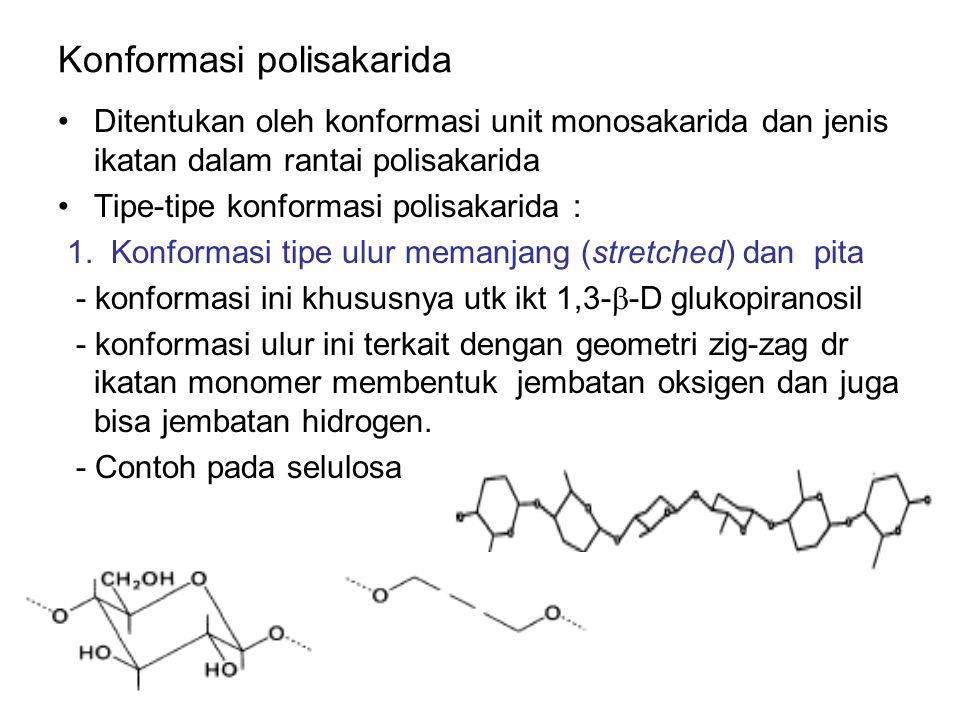 Konformasi polisakarida Ditentukan oleh konformasi unit monosakarida dan jenis ikatan dalam rantai polisakarida Tipe-tipe konformasi polisakarida : 1.