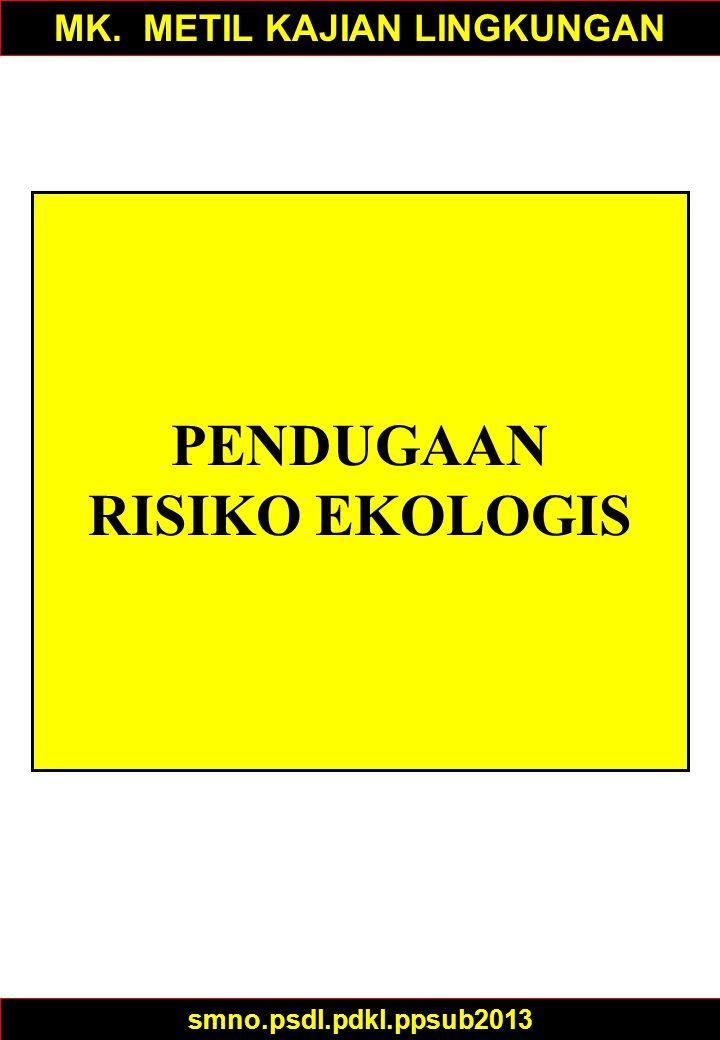 LINGKUP & BATASAN Pendugaan risiko ekologis adalah pendekatan konseptual dan metode khusus untuk menduga risiko ekologis ytang ditimbulkan oleh lokasi-lokasi yg tercemar.