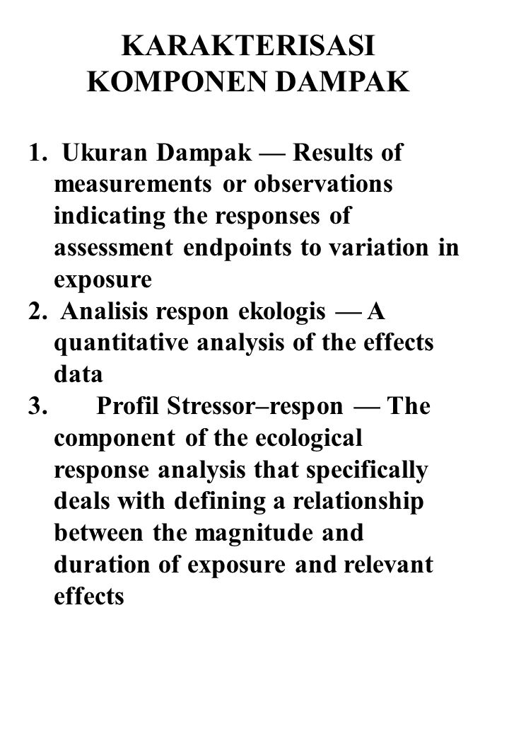 KARAKTERISASI KOMPONEN DAMPAK 1. Ukuran Dampak — Results of measurements or observations indicating the responses of assessment endpoints to variation