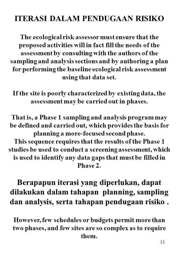 31 ITERASI DALAM PENDUGAAN RISIKO The ecological risk assessor must ensure that the proposed activities will in fact fill the needs of the assessment