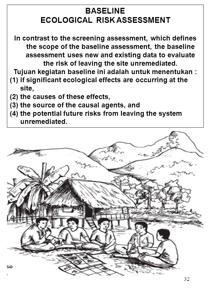32 BASELINE ECOLOGICAL RISK ASSESSMENT In contrast to the screening assessment, which defines the scope of the baseline assessment, the baseline asses