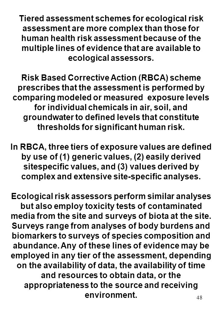 48 Tiered assessment schemes for ecological risk assessment are more complex than those for human health risk assessment because of the multiple lines