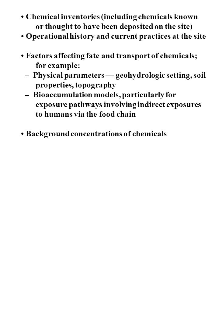 Chemical inventories (including chemicals known or thought to have been deposited on the site) Operational history and current practices at the site F