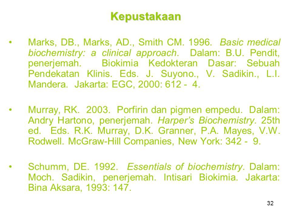32 Kepustakaan Marks, DB., Marks, AD., Smith CM. 1996. Basic medical biochemistry: a clinical approach. Dalam: B.U. Pendit, penerjemah. Biokimia Kedok