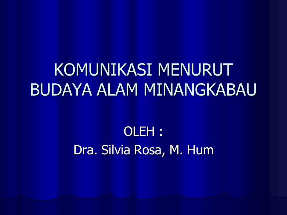 KOMUNIKASI MENURUT BUDAYA ALAM MINANGKABAU OLEH : Dra. Silvia Rosa, M. Hum