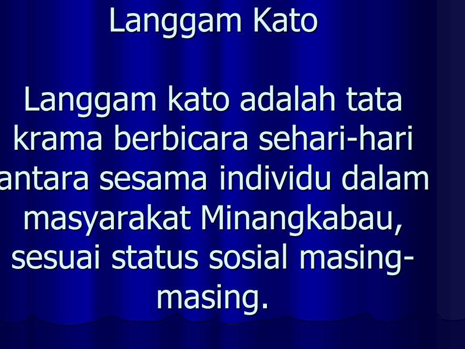 Langgam Kato Langgam kato adalah tata krama berbicara sehari-hari antara sesama individu dalam masyarakat Minangkabau, sesuai status sosial masing- masing.