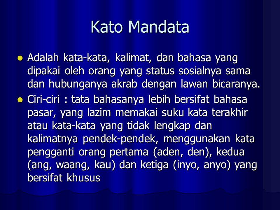 Kato Mandata Adalah kata-kata, kalimat, dan bahasa yang dipakai oleh orang yang status sosialnya sama dan hubunganya akrab dengan lawan bicaranya.
