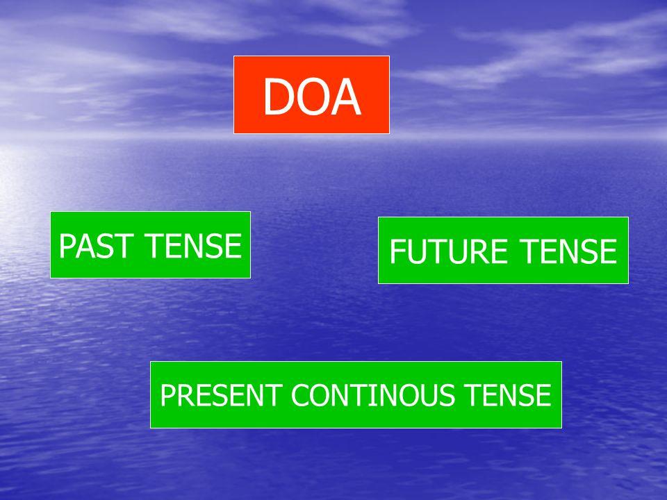 DOA PAST TENSE PRESENT CONTINOUS TENSE FUTURE TENSE