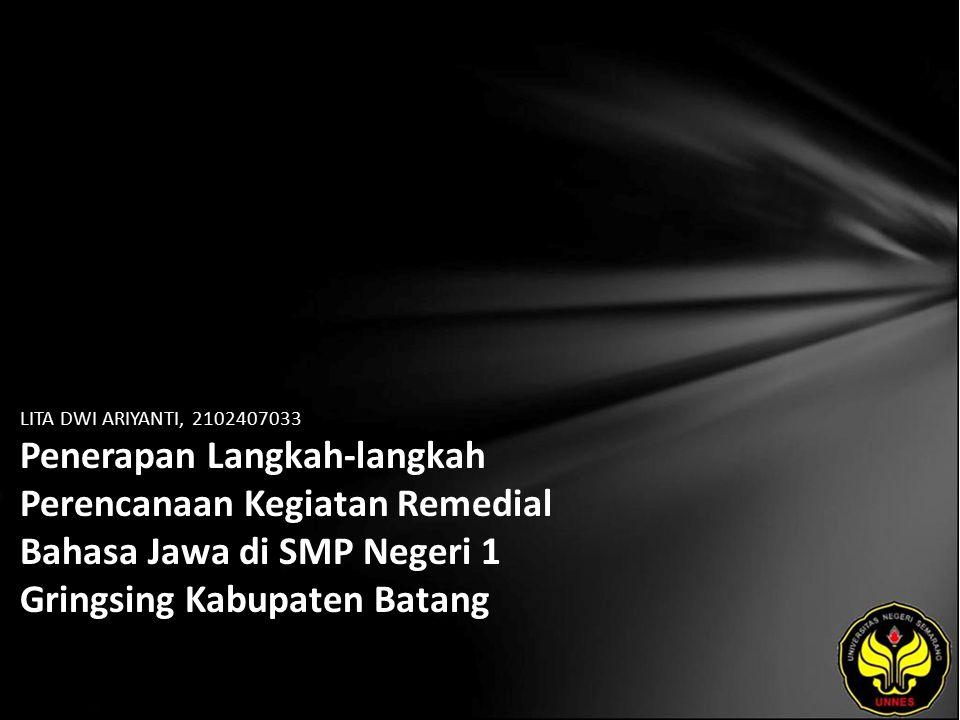 LITA DWI ARIYANTI, 2102407033 Penerapan Langkah-langkah Perencanaan Kegiatan Remedial Bahasa Jawa di SMP Negeri 1 Gringsing Kabupaten Batang