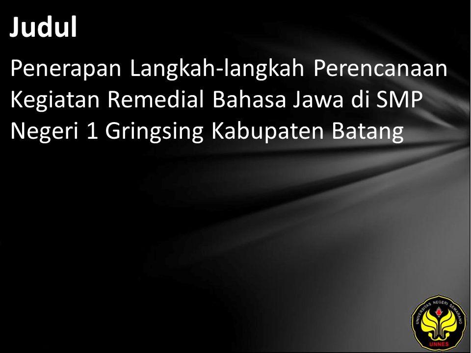 Judul Penerapan Langkah-langkah Perencanaan Kegiatan Remedial Bahasa Jawa di SMP Negeri 1 Gringsing Kabupaten Batang