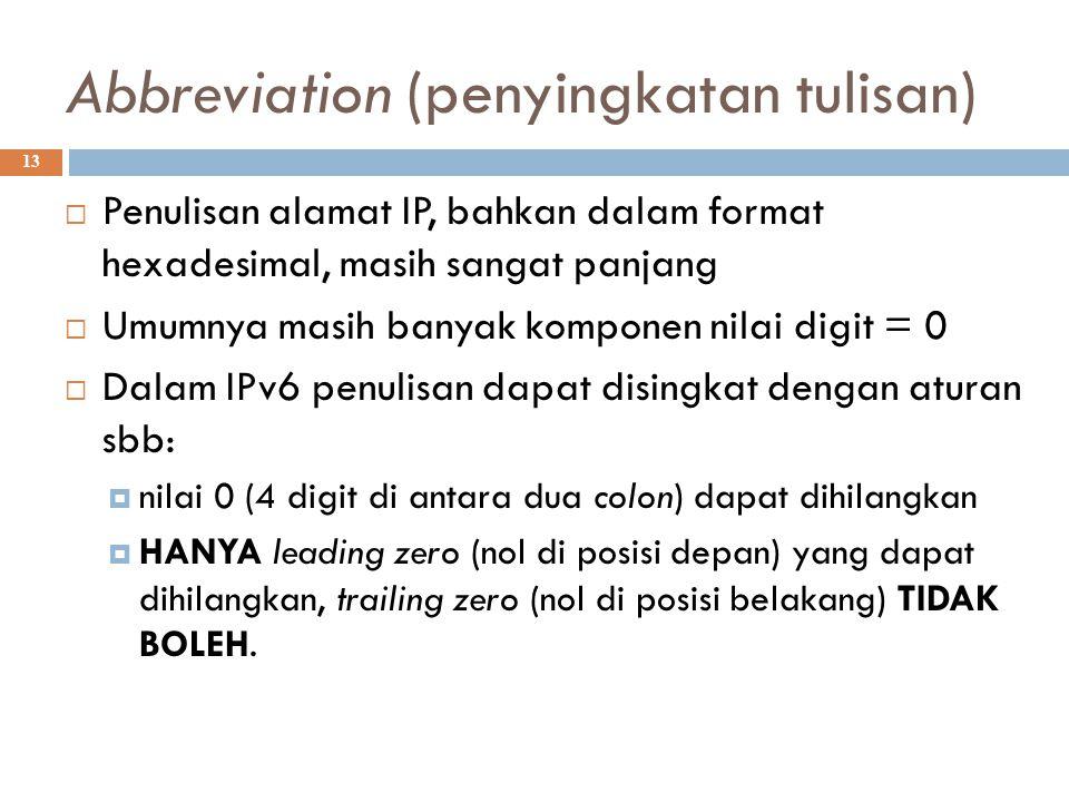 Abbreviation (penyingkatan tulisan)  13  Penulisan alamat IP, bahkan dalam format hexadesimal, masih sangat panjang  Umumnya masih banyak komponen